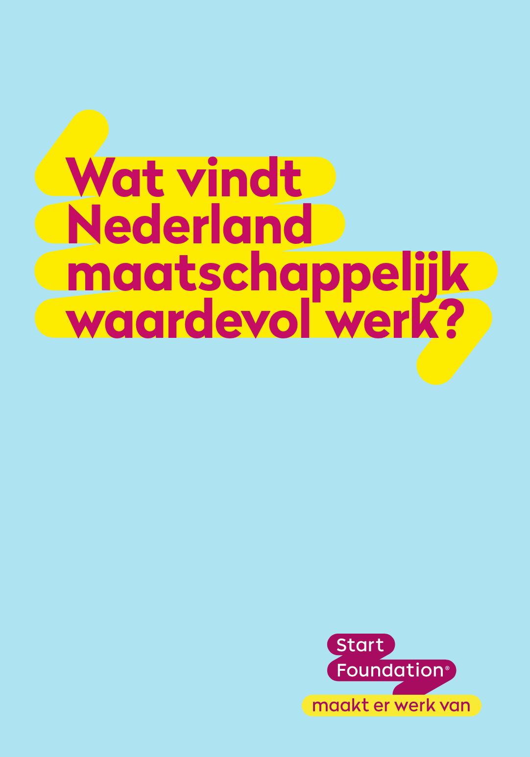 Wat vindt Nederland maatschappelijk waardevol werk - eindrapport - Start Foundation
